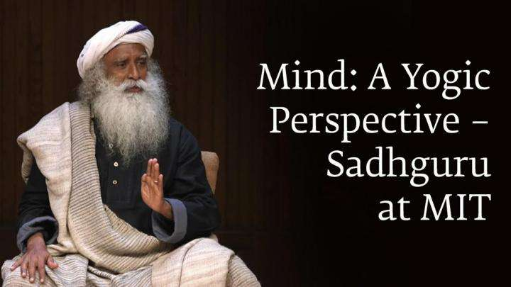 Mind: A Yogic Perspective – Sadhguru at MIT