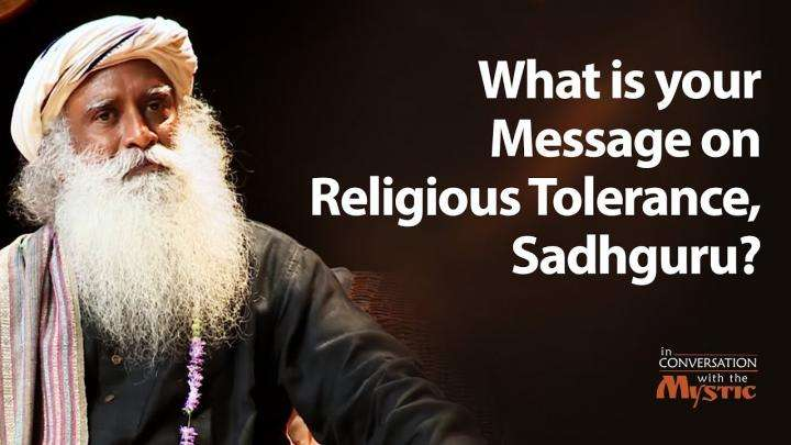 What is your Message on Religious Tolerance, Sadhguru?