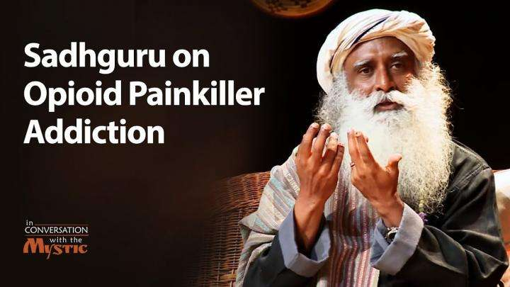 Sadhguru on Opioid Painkiller Addiction