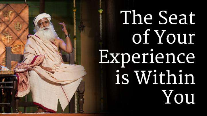 The ​Seat of Your Experience is Within You