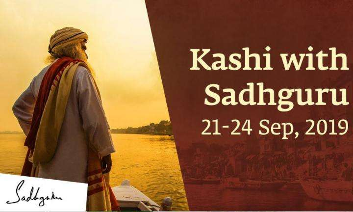 sadhguru wisdom video | kashi with sadhguru 21 to 24 sep 2019