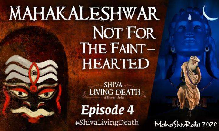 How Shiva As Mahakal Propels You Towards Mukti| #ShivaLivingDeath Ep 4 | Sadhguru