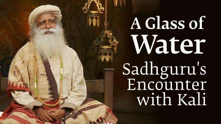 "A Glass of Water - Sadhguru's Encounter with ""Kali"""