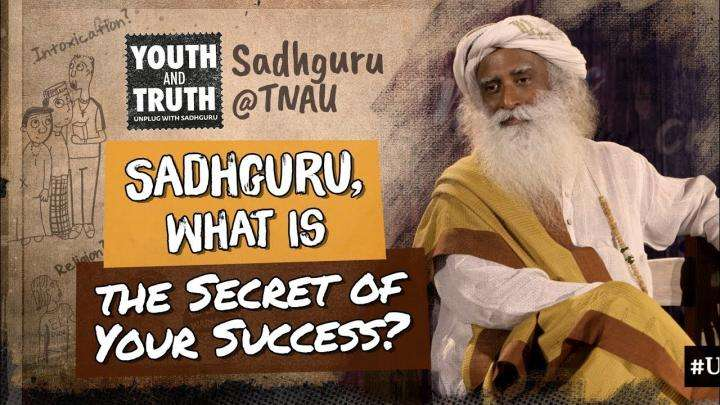Sadhguru, What is the Secret of Your Success?
