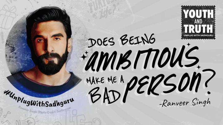 Is Being Ambitious A Bad Thing? Ranveer asks Sadhguru
