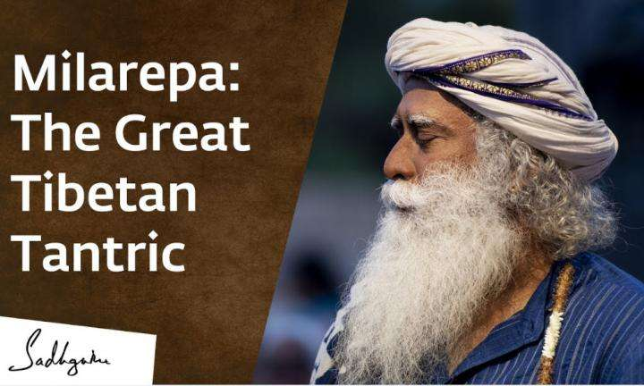 sadhguru wisdom video | milarepa: the great tibetan tantric & his enlightenment