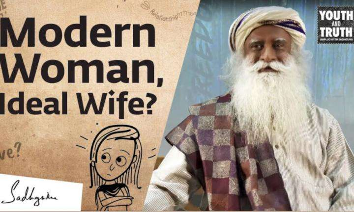 sadhguru wisdom video | can a modern woman be an ideal wife