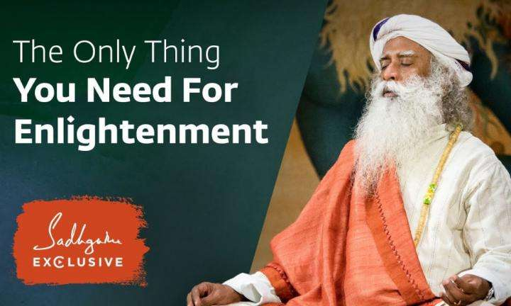 Sadhguru Wisdom Video | The Only Thing You Need To Do For Enlightenment | Sadhguru Exclusive