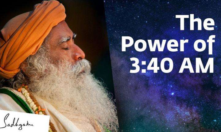 sadhguru wisdom video | Something Phenomenal Happens at 3:40 AM – Sadhguru | Brahma Muhurtam