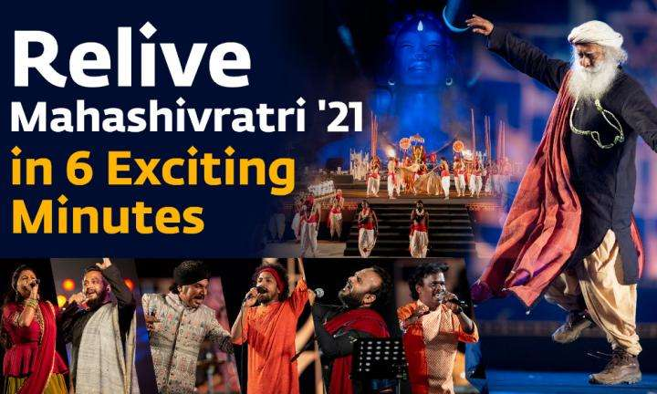 Sadhguru Wisdom Video | Relive Mahashivratri'21 in 6 Exciting Minutes