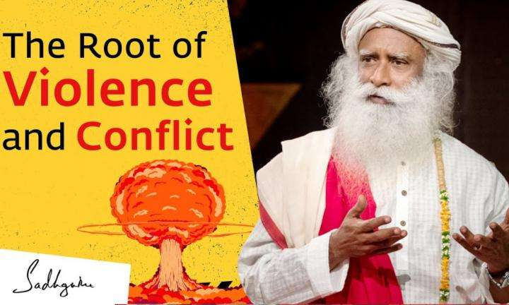 Sadhguru Wisdom Video | The Root of Violence and Conflict