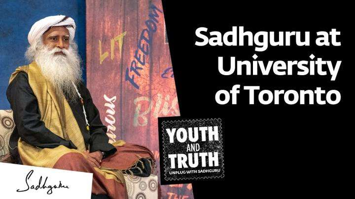 sadhguru wisdom video | Sadhguru at University of Toronto - Youth and Truth, Nov 12, 2019 [Full Talk]