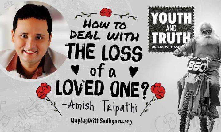 How To Deal With The Loss of a Loved One – Amish Tripathi Asks Sadhguru