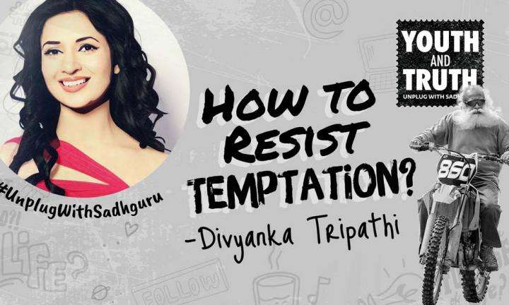 How to Resist Temptation - Divyanka Tripathi asks Sadhguru