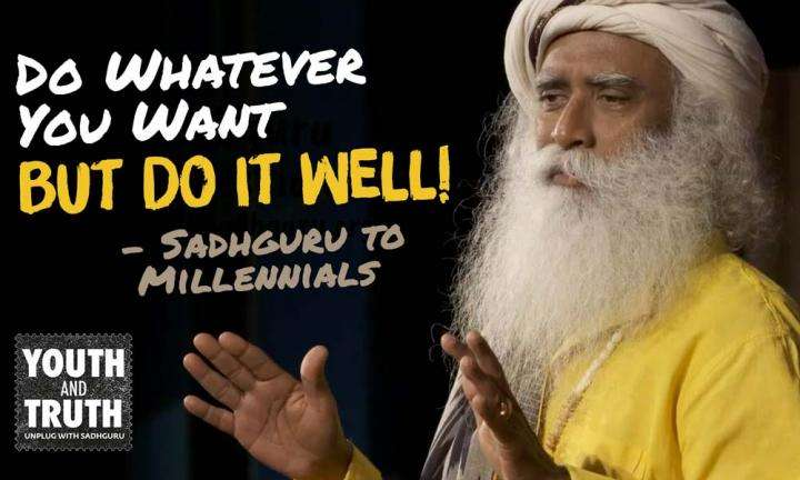 Do Whatever You Want But Do It Well - Sadhguru to Millennials