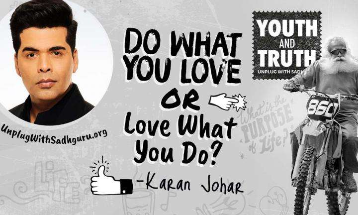 Do What You Love or Love What You Do? Karan Johar Asks Sadhguru