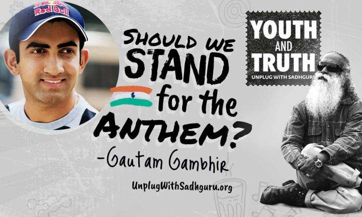 Should We Stand For The Anthem? Gautam Gambhir Asks Sadhguru