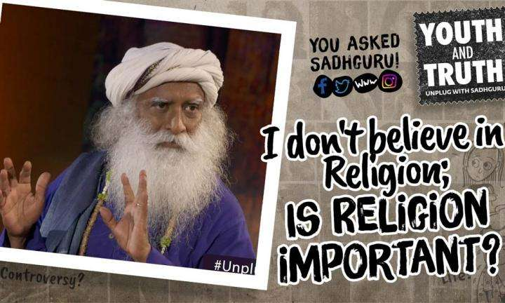 Sadhguru in conversation with students of College of Engineering, Guindy, Chennai - Youth and Truth | I don't believe in Religion; Is Religion important?