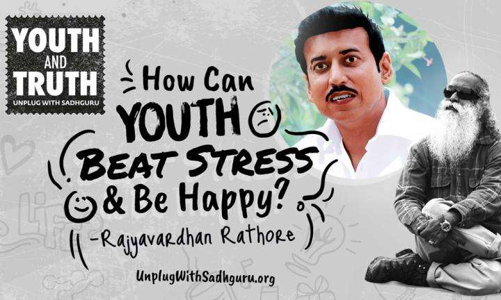 How Can Youth Beat Stress and Be Happy? Rajyavardhan Rathore Asks Sadhguru