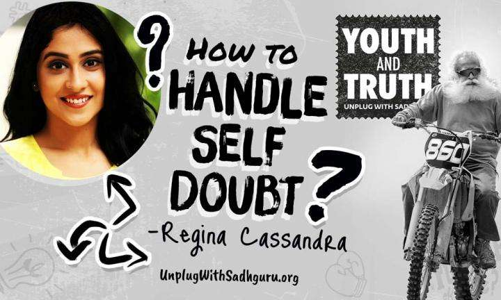 How To Handle Self-doubt - Regina Cassandra asks Sadhguru