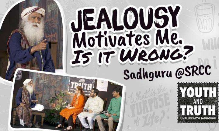 A student from Shri Ram College of Commerce, New Delhi, asks Sadhguru during the Sep 4 Youth AND Truth event | Jealousy Motivates Me. Is that Wrong?