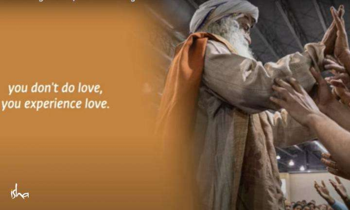 Sadhguru Wisdom Video | Love Is Not Something You Do, It Is Something You Can Become