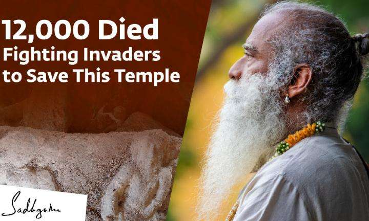 Sadhguru Wisdom Video | 12,000 Died Fighting Invaders to Save This Temple