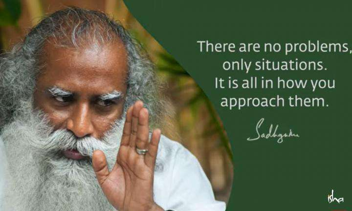 Sadhguru Wisdom Video | Daily Wisdom | There Are No Problems, Only Situations.