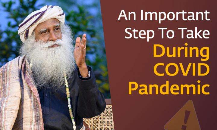 Sadhguru Wisdom Video | An Important Step To Take During COVID Pandemic