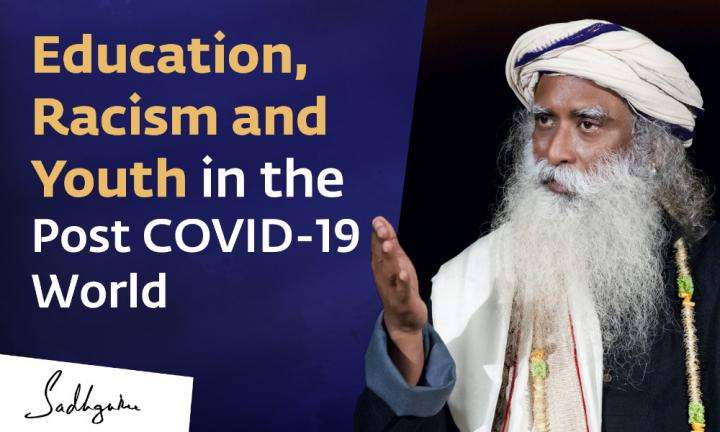 Sadhguru Wisdom Video | Education, Racism and Youth in the Post-COVID world - Sadhguru at George Mason University