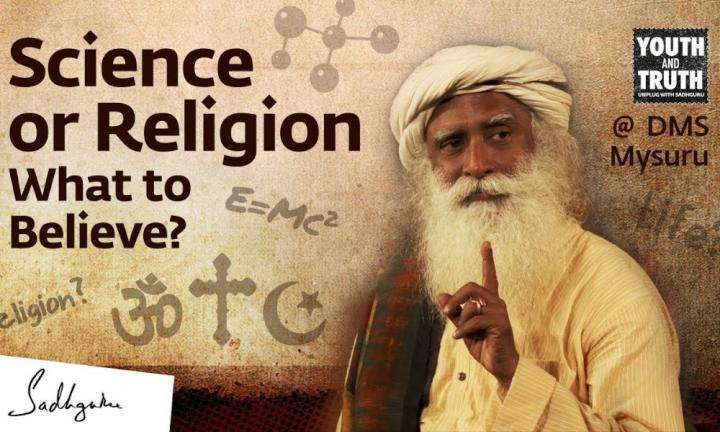 sadhguru wisdom video | youth and truth | science or religion what to believe
