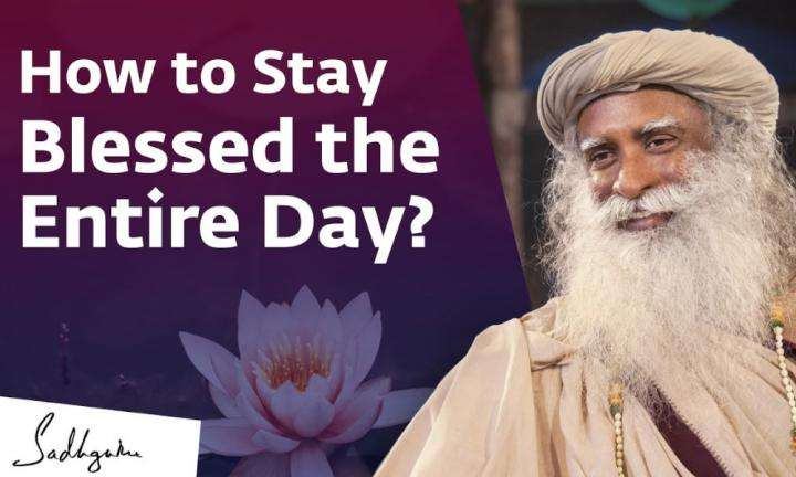 Sadhguru Wisdom Video | How to Stay Blessed the Entire Day?