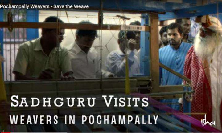 sadhguru wisdom video | Pochampally Weavers - Save the Weave