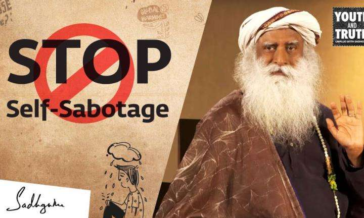 sadhguru wisdom video | sadhguru on how to stop sabotating yourself