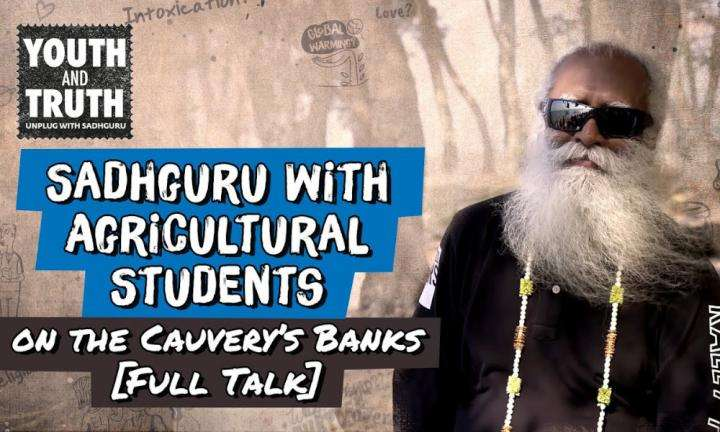 sadhguru wisdom video | sadhguru with agricultural students on the banks of river cauvery [full talk]