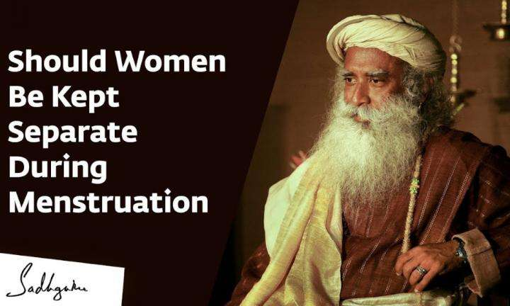 sadhguru wisdom video | should women be kept separate during menstruation