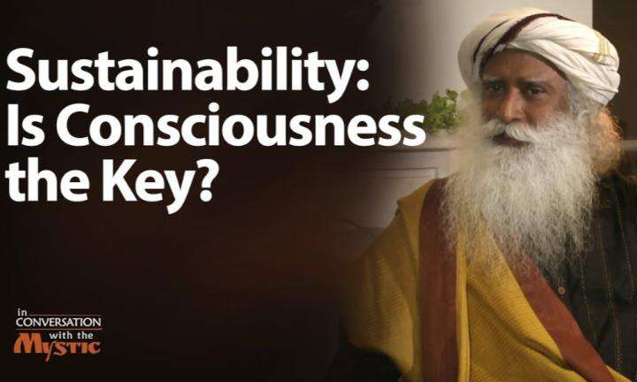 sadhguru wisdom audio | in conversation with the mystic | sustainability: is consciousness the key