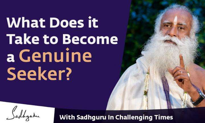 What Does it Take to Become a Genuine Seeker? - With Sadhguru in Challenging Times - 07 Apr