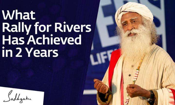 sadhguru wisdom video | what rally for rivers has achieved in 2 years