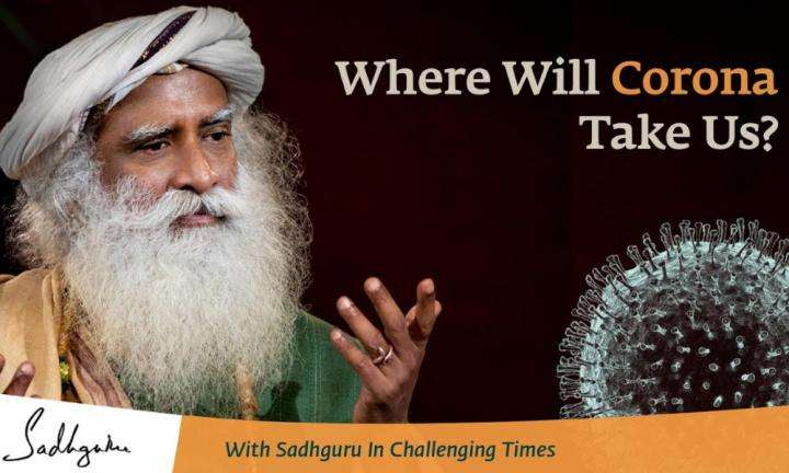 Sadhguru Wisdom Video | Will Corona End the World? - With Sadhguru in Challenging Times - 22 Mar