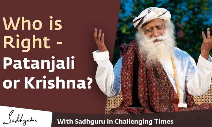 Who is Right - Patanjali or Krishna? - With Sadhguru in Challenging Times - 10 Apr
