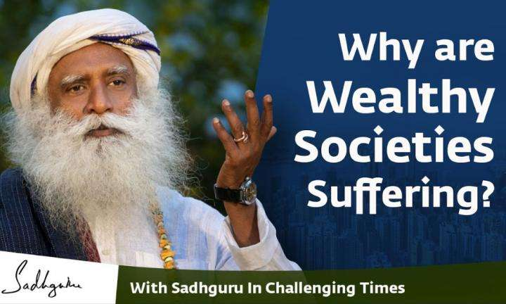 Why are Wealthy Societies Suffering the Most? - With Sadhguru in Challenging Times - 23 Apr