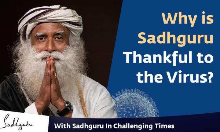 Why is Sadhguru Thankful to the Virus - With Sadhguru in Challenging Times - 17 Apr