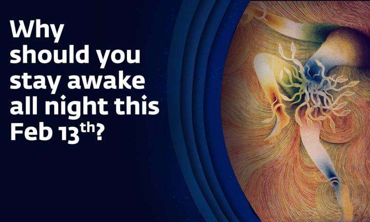 Why Should you Stay Awake All Night this February 13th?