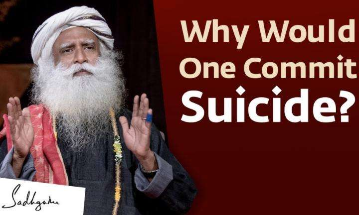 Sadhguru Wisdom Video | Why Would One Take Their Own Life? Sadhguru