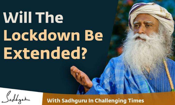 Sadhguru Wisdom Video | Will The Lockdown Be Extended? - With Sadhguru in Challenging Times - 06 Apr