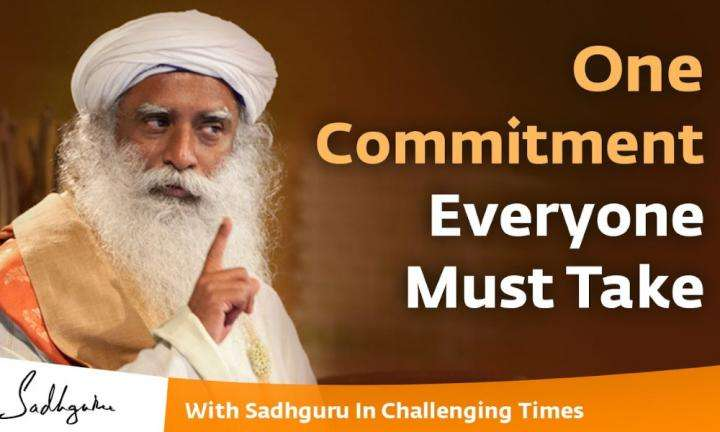 Sadhguru Wisdom Video | One Commitment Everyone Must Take During These Challenging Times -With Sadhguru in Challenging Times
