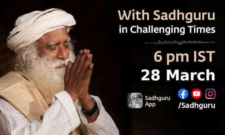Sadhguru Wisdom Video | With Sadhguru in Challenging Times - 28 Mar 6:00 p.m IST